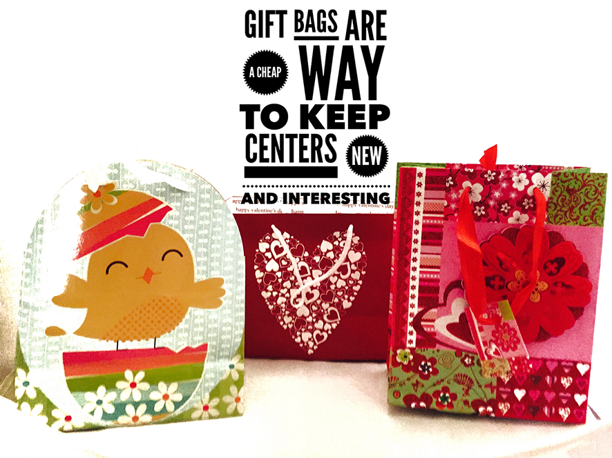 Gift bags are a cheap way to keep centers new and interesting