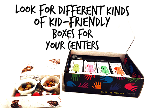 Look for different kinds of kid-friendly boxes for your centers