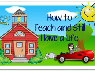 How to Teach and Still Have a Life This School Year