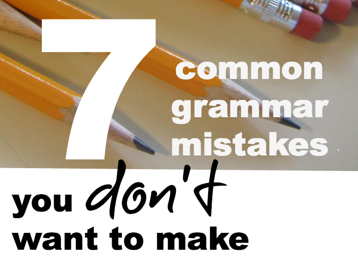 7 Grammar Mistakes You Don't Want to Make