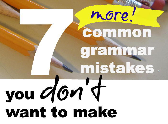 7 (More!) Grammar Mistakes You Don't Want to Make