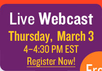Free Live Webcast - Thurs., March 3rd, 4-4:30pm EST - REGISTER NOW! FREE