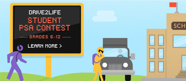Drive2Life Student PSA Contest - Grades 6-12 - Learn More