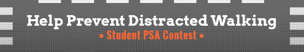 Help Prevent Distracted Walking: Student PSA Contest