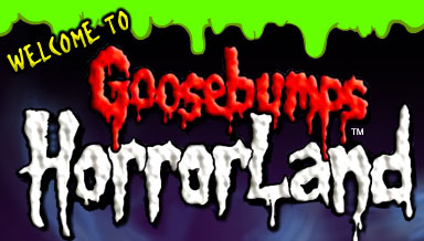 Welcome to Goosebumps Horrorland