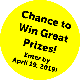 Chance to Win Win Great Prizes! Enter by April 19, 2019!